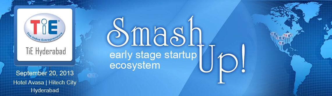 Book Online Tickets for TiE SmashUP- early stage startup ecosyst, Hyderabad. Next Upcoming event  TiE ENTREPRENEURIAL SUMMIT (TES) 2013 at HICC, Hyderabad on 18th - 20th Dec 2013