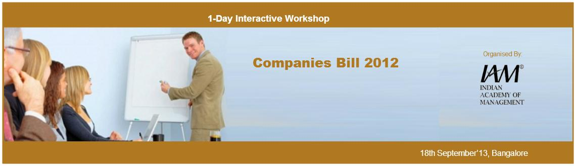 Book Online Tickets for Workshop on Companies Bill 2012 - Bangal, Bengaluru. Workshop on Companies Bill 2012