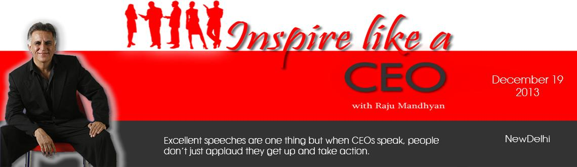 Book Online Tickets for Inspire Like a CEO Workshop in Delhi, NewDelhi. Overview