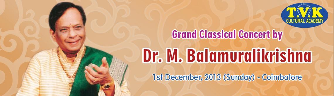 Book Online Tickets for Dr.Balamuralikrishna Classical Concert -, Coimbatore. Dr.Balamuralikrishna Classical Concert -Coimbatore      Mangalampalli Balamurali Krishna (transliterated variously as M. Balamuralikrishna, Mangalampalli Balamuralikrishna, M. Balamurali Krishna) (b. Sankaraguptam, Andhra Pradesh, India,