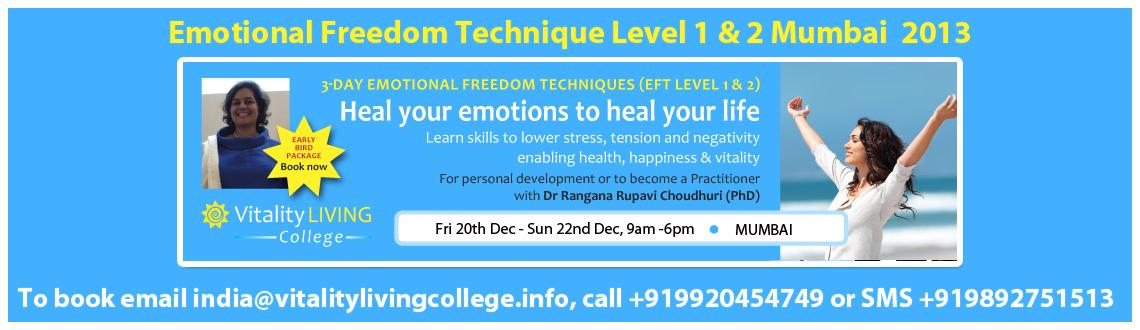 Book Online Tickets for EFT (EMOTIONAL FREEDOM TECHNIQUES) Level, Mumbai. EFT (EMOTIONAL FREEDOM TECHNIQUES) Level 1 & 2 with Dr Rangana Rupavi Choudhuri (PhD)  Mumbai Decmber 20th - 22nd 2013, 9am - 6pm  For Health, Happiness & Vitality as part of a personal development program or to become a Pract