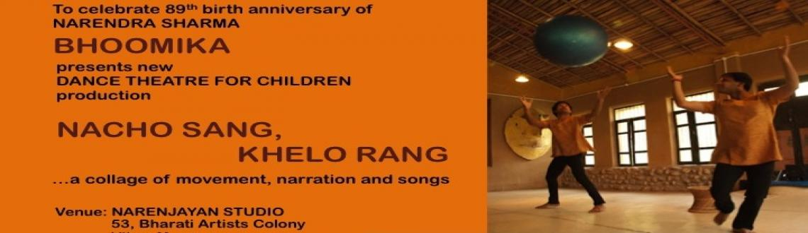Book Online Tickets for Nacho Sang Khelo Rang, NewDelhi. To celebrate 89th Birthday of Mr. Narendra Sharma Bhoomika Presents Dance Thearter show for children production. 