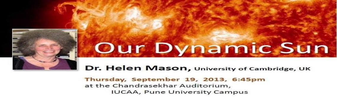 Book Online Tickets for Public Talk - Our Dynamic Sun, Pune. Dr Helen Mason, University of Cambridge, UK* This programme is Free and No registration or passes are required. Do arrive early as seats are limited.Title & an abstract of the talk by the speaker:Our Dynamic Sun~~~~~~~~~~~~~~~~~~~~~~~~~~~~~The Su