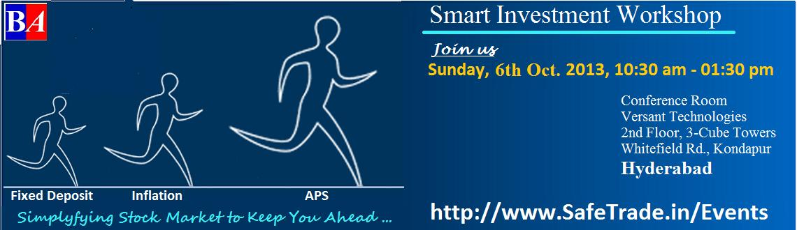 Book Online Tickets for Smart Investment Workshop (Hyderabad), Hyderabad.  Click Here for Location Map Smart Investment Workshop:How To Invest In Stock   Do you know inflation is eating more than your investment earn through fixed deposit?     Do you know in the last 10 years simple NIFTY l