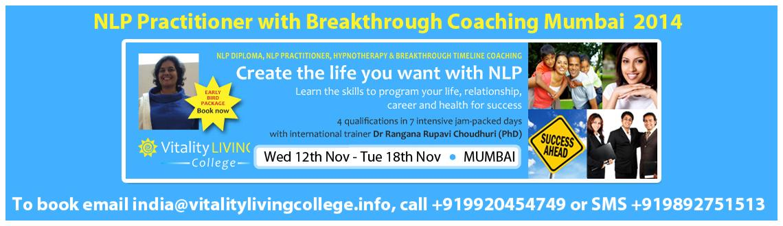 Book Online Tickets for NLP Practitioner with Breakthrough Coach, Mumbai. NLP (Neuro-linguistic programming) Practitioner with Breakthrough coaching, Hypnotherapy & Timeline Technology  Mumbai November 12th - 18th, 2014, 9:00am to 8:00pm Program your life for success in 7 days with international speaker