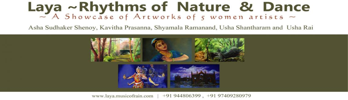 Book Online Tickets for Laya ~Rhythms of Nature & Dance ( A Show, Bengaluru. A Showcase of Artworks of 5 women artists Asha Sudhaker Shenoy, Kavitha Prasanna, Shyamala Ramanand, Usha Shantharam and Usha RaiInauguration by Dr B.L. Shankar President – Karnataka Chitrakala ParishathAt 5 pm, on 4th October, 2013 a