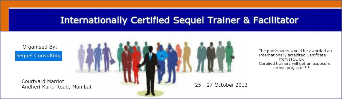 Book Online Tickets for Internationally Certified Sequel Trainer, Mumbai. Sequel Consulting's ICTF (Internationally Certified Trainer & Facilitator)  is complete Program which encompasses the whole of training cycle right from understanding the very need of a training program up to the training delivery and