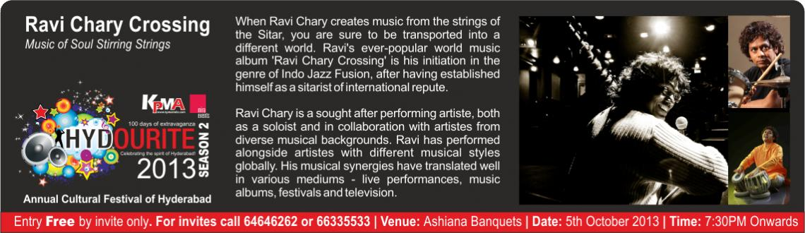 Book Online Tickets for Hydourite - Ravi Chary Crossing, Hyderabad. When Ravi Chary creates music from the strings of the Sitar, you are sure to be transported into a different world. Ravi\'s ever-popular world music album \'Ravi Chary Crossing\' is his initiation in the genre of Indo Jazz Fusion, after having establ