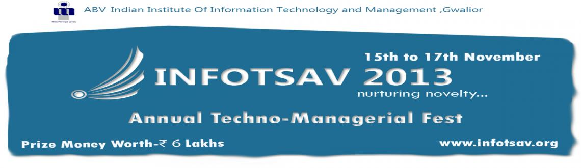 Book Online Tickets for Infotsav 2013, Gwalior. Infotsav, nurturing novelty is the annual techno-managerial fest of Indian Institute of Information Technology & Management, Gwalior. It is the largest confluence of people in Central India where people from both technology and management field m