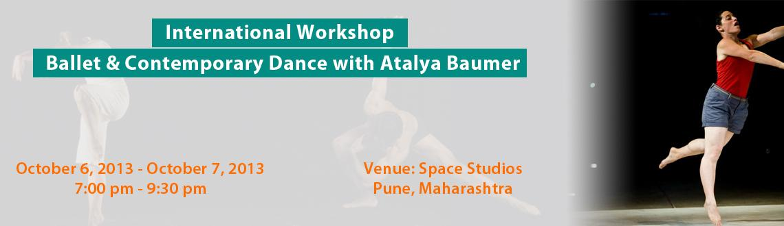 Book Online Tickets for International Workshop - Ballet & Contem, Pune. Ballet & Contemporary Dance Workshop with International Choreographer Atalya Baumer from Israel. Sunday (6th October)Ballet: 7 to 8pm Contemporary: 8pm to 9.30pm Monday(7th October)Ballet: 7 to 8pmContemporary: 8pm to 9.30pm T