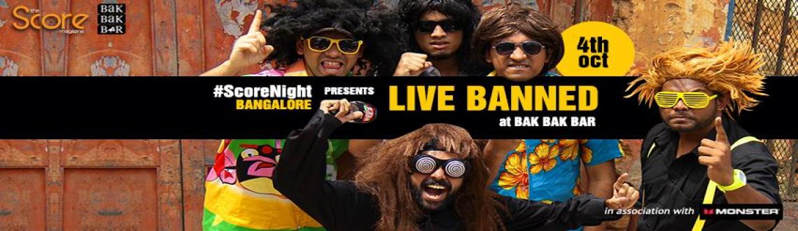 Book Online Tickets for Live Banned on ScoreNight !, Bengaluru. Event Name: Live Banned on ScoreNight !