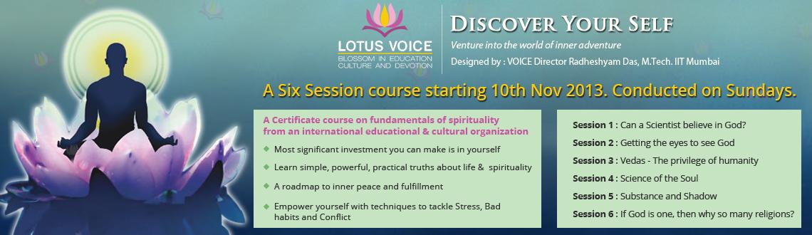 Book Online Tickets for Discover Your Self - a Six session certi, Pune. Discover Your Self Venture into the world of inner adventure. Explore life beyond the routine.Designed by VOICE Director: Radheshyam Das, M.Tech. IIT Mumbai  A Certificate course on Fundamentals of Spirituality from an International Ed