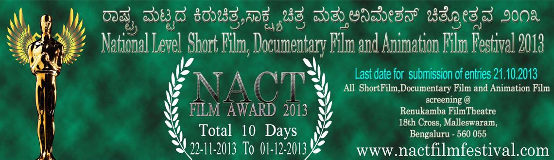 Book Online Tickets for NACT FILM FESTIVAL 2013, Bengaluru.         NationalAcademyof Cinema and Television was started with the aim of introducing the Indian film technicians at National and International level, and introduced number of technicians, actors and Actress to the F