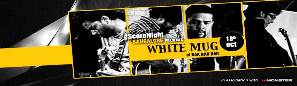 Book Online Tickets for White Mug on ScoreNight !, Bengaluru. Event Name: White Mug on ScoreNight !