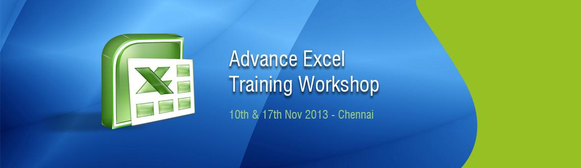 Book Online Tickets for Advance Excel Training Workshop in Chenn, Chennai. Unleash the power of Excel! Become a Confident & Proficient Excel User.Advance Excel Training Workshop in Chennai - 10th & 17th Nov 2013. Attend this extraordinary, information-packed, powerful Programs to increase your productivity, improve the qua