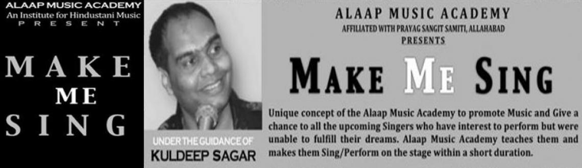 "Book Online Tickets for Make Me Sing 4, Chennai. ""Make me sing"" A Unique concept of the Alaap Music Academy, Chennai to give chance to all the wannabe and upcoming singers who had interest in their life but were unable to fulfill their desire. Alaap Academy teaches them and makes them t"