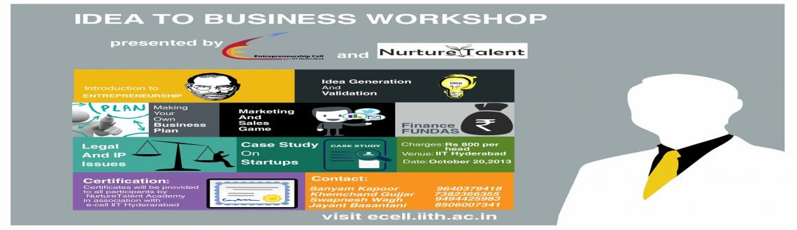 Book Online Tickets for Idea to Business Workshop, Hyderabad. E-Cell, IIT Hyderabad organises its first business workshop in association with Nurture Talent. The workshop builds up entrepreneurship from scratch and teaches you all the aspects of how the game is played.The attendees of the workshop would also be