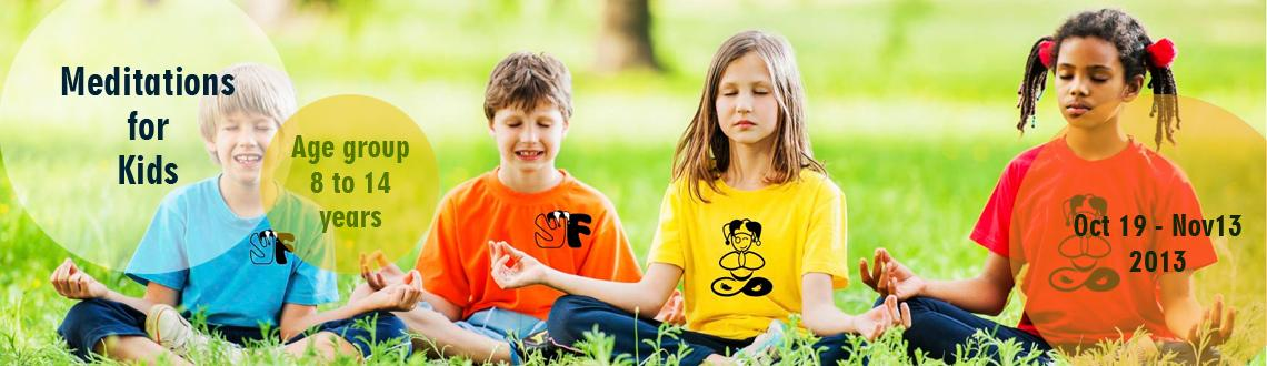 Book Online Tickets for Meditations for Kids ( Age group 8 to 14, Ahmedabad.        14 October at 03:00 until 13 November at 04:00 in UTC+05:30             Introducing  children to yoga, meditation, and spirituality is one of the greatest  gifts we can give them. It can set their future on a nourishing and