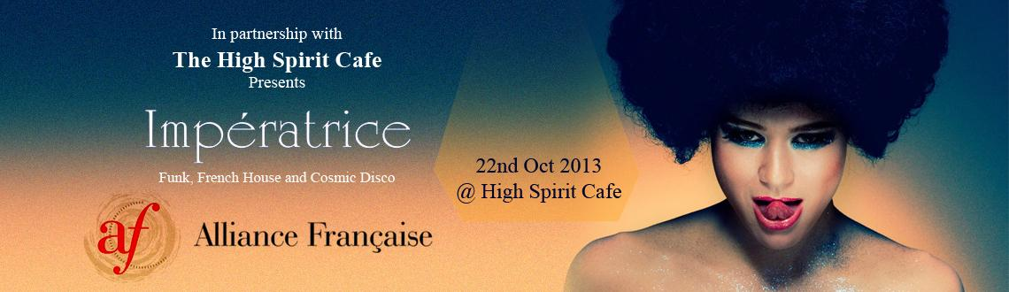 Impératrice Funk, French House and Cosmic Disco  Tuesday, 22 Oct. 2013, 8.30 pm,  at High Spirits Café, North Main Road, Koregaon Park, Pune