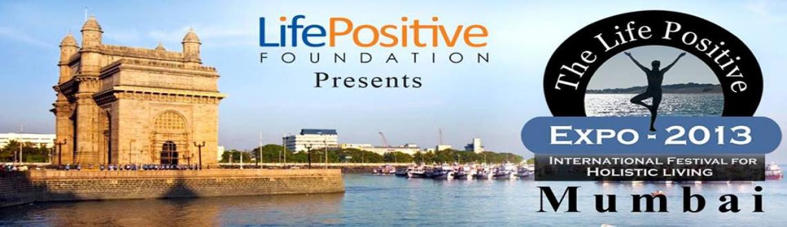 Book Online Tickets for The Life Positive Expo - 2013 : Mumbai, Mumbai. Fabulous workshops. Profound discourses. A fascinating exhibition of body-mind spirit products and servicesSeekers, revive, rejuvenate and reinvent yourselves Stall holders, grab your chance to place your wares before the best market in IndiaTwo days