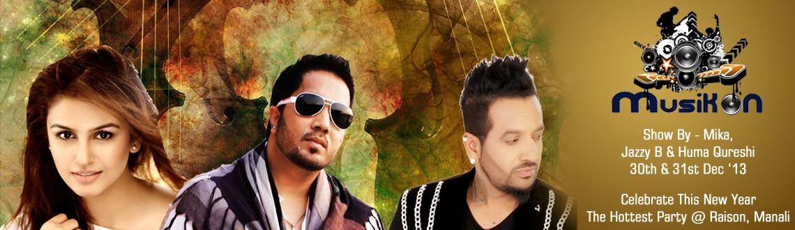 Book Online Tickets for Musikon Manali 2013, Manali.  Ring in the New Year 2014 in the serene Mountains of Manali with the nation's most popular music sensations Mika Singh, Jazzy B, Huma Qureshi, Simer Kaur, and DJ Vishal at the Musikon Manali 2013. Catch your favourite artists and bands perfo