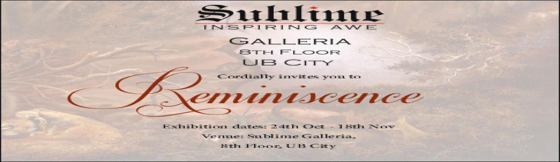 Book Online Tickets for Reminiscence, Bengaluru. Event Venue: Sublime Galleria, UB City #801, 8th Floor, UB City, Vittal Mallya Road, Bangalore - 560 001  Event Time: October 24th – November 18th, 2013 at 11 AM – 8 PM  Event Contact Details: Reenu Vijayakumar Busine
