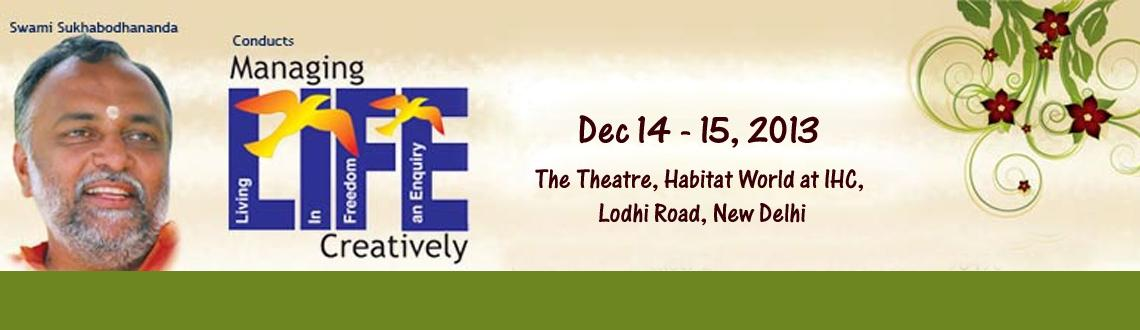 Managing LIFE Creatively - Workshop by Swami Sukhabodhananda @ Delhi