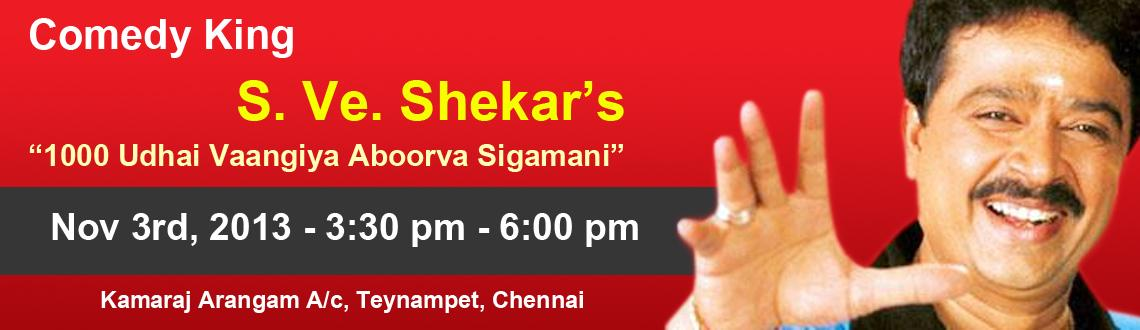 Book Online Tickets for  S.Ve.Shekhers-1000 Udhai Vaangiya Aboor, Chennai. S.Ve.Shekher is a household name with Tamil connoisseurs, popularly  known for his punch, quick wit and humor. His hold over the realm of  performing arts since 1974 is commendable. He is also a Sound Recordist,  Programme Producer, Still Photographe