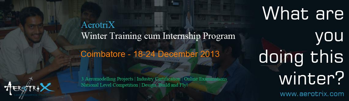Book Online Tickets for AerotriX Winter Training and Internship , Coimbatore. AerotriX Winter Training cum Internship Program helps you learn technical skills through hands-on funfilled learning activities. The program is designed to take the participants through the technical concepts involved in Aeronautical, Mechanical and