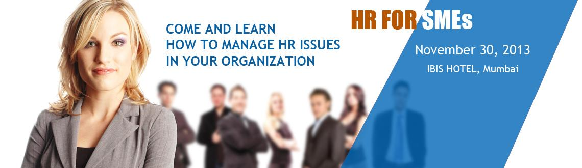 Book Online Tickets for HR FOR SMEs, Mumbai. ARE YOU AN SME OWNER? ARE YOU STRUGGLNG WITH PEOPLE MANAGEMENT?  DO YOU FEEL THAT SOMETIMES YOU SPEND DAYS IN RESOLVING HR ISSUES??? COME AND LEARN HOW TO MANAGE HR ISSUES IN YOUR ORGANIZATION.       LEARN THE BASIC MANDATO
