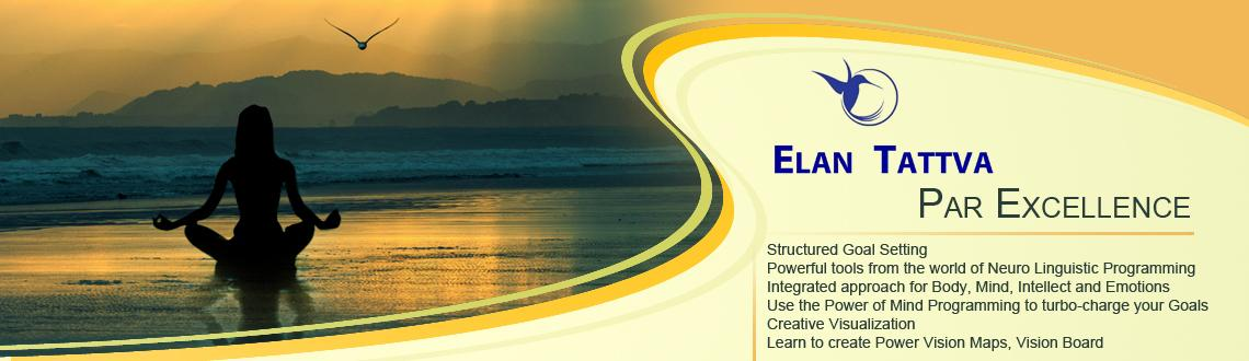 Book Online Tickets for Elan Tattva Par Excellence Workshop, Bengaluru. Par Excellence' is a workshop specially designed for the pursuit of high impact personal excellence. The program integrates principles of NLP, Life Coaching, Mind Programming, Martial Arts. The course helps you to define and follow your goals (