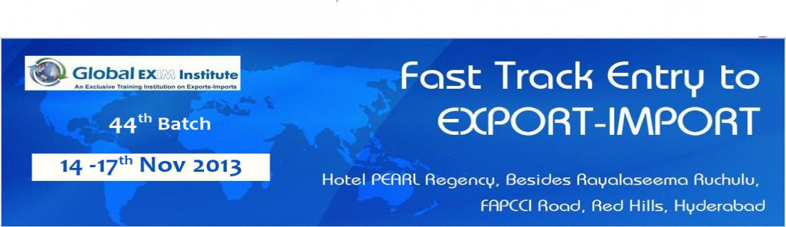 Fast Track Course on Entry to EXPORT-IMPORT Business -from Nov 14-17, 2013 @HYD
