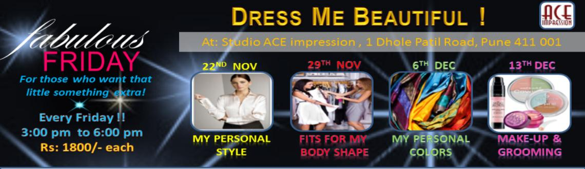 Book Online Tickets for DRESS ME BEAUTIFUL - (FRI:6th & 13th Dec, Pune. DRESS ME BEAUTIFUL !!