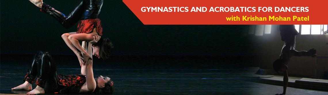 GYMNASTICS AND ACROBATICS FOR DANCERS with Krishan Mohan Patel