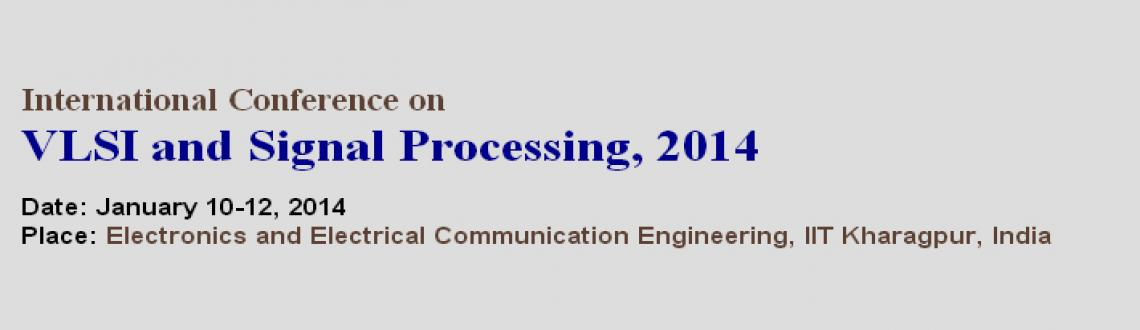 Book Online Tickets for ICVSP 2014, Kharagpur. The Department of Electronics and Electrical Communication Engineering (E & ECE) of Indian Institute of Technology (IIT), Kharagpur is organizing International Conference on VLSI and Signal Processing (ICVSP 2014) on January 10 - 12, 2014.The pri
