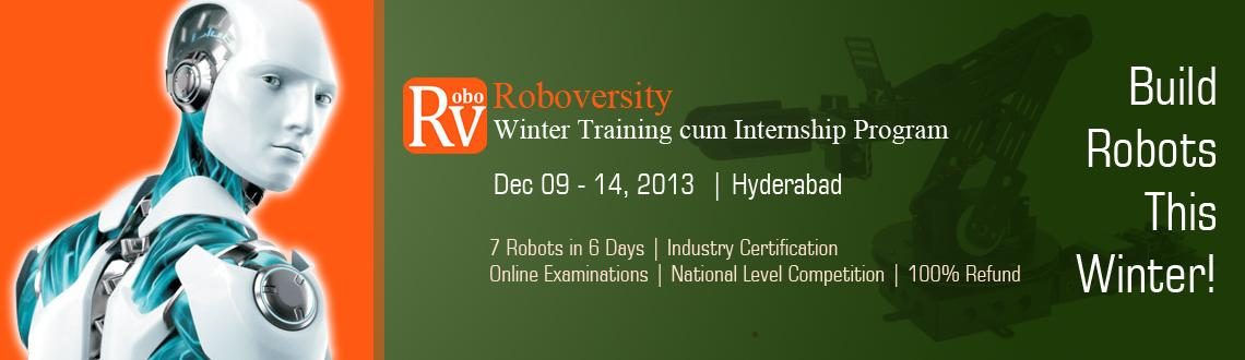 Book Online Tickets for Roboversity Winter Training cum Internsh, Hyderabad. NOTE: Advance Registration Fee For Team Of 5 Members is INR 1500 and Remaining amount of Rs 16000 has to be paid at the venue  Workshop DetailsThe Roboversity Winter Training cum Internship Program is a fast paced internship and training prog
