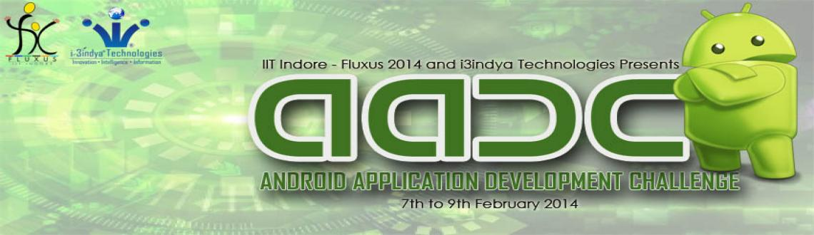 Book Online Tickets for Android Application Development Challeng, Indore. AADC (Android Application Development Challenge) is a National Level competition on Android Application Development to be held at FLUXUS 2014 – IIT Indore (Annual Techno-Cultural Event) for the first time in India.AADC Highlights: =AADC is