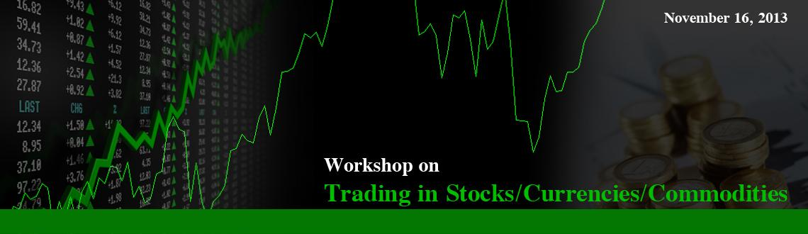Workshop on Trading in Stocks/Currencies/Commodities