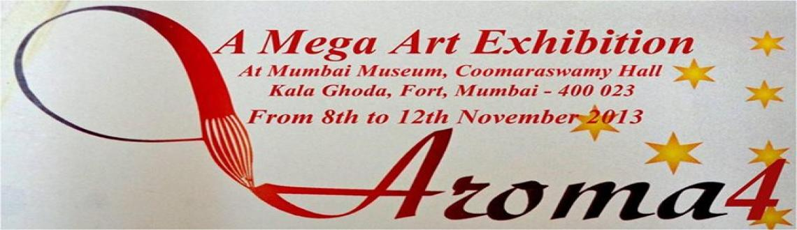 Book Online Tickets for Aroma 4 (A Mega Art Exhibition), Mumbai. Corporate Art India  presents Aroma 4, A Mega Art Exhibition  from 8th to 12th November 2013  at Mumbai Museum, Coomaraswamy Hall, Kala Ghoda, Fort, Mumbai - 400 023.  35 artists will display their unique exclusive affordable paintings  & sculptu