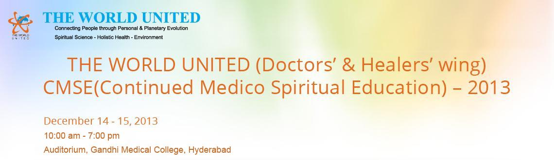 Book Online Tickets for THE WORLD UNITED  (Doctors' & Healers�, Hyderabad. THE WORLD UNITED(Doctors' & Healers' wing)PresentsCMSE(Continued Medico Spiritual Education) – 2013on14-15 Dec, 2013 between 9am – 7pm HyderabadWelcome to THE WORLD UNITED's 7th Annual Conference!Theme