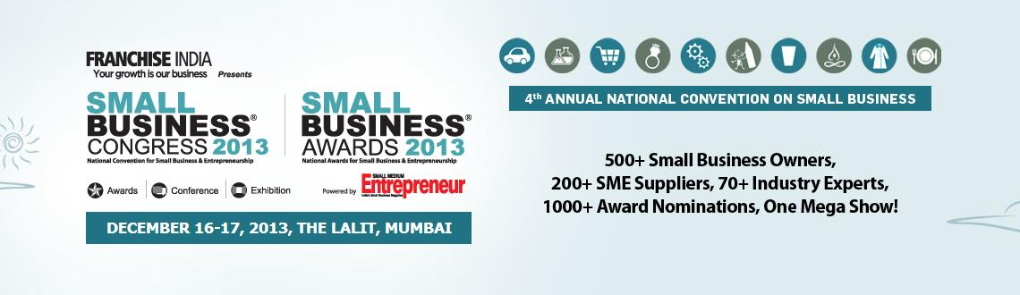 Book Online Tickets for Small Business Congress 2013, Mumbai.  Greetings from Franchise India !  Coming to its 4th Year, Small Business Congress 2013 Emerged as a platform which unlock greatest opportunities in today's exciting Small Business Environment as it opens new business avenues in products o