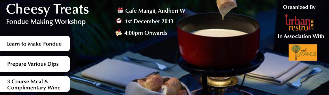 Book Online Tickets for Cheesy Treats: Fondue Making Workshop, Mumbai. Are you a fan of cheese? Want to learn something new? Our very first fondue making workshop is here! UrbanRestro.com along with Cafe Mangii, Versova has organized a workshop where you will get a chance to learn how to set up a fondue pot, make fondue