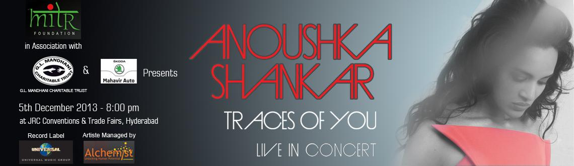 Book Online Tickets for Traces of You by Anoushka Shankar, Hyderabad. Traces of You - A musical tribute to the Maestro Late Pandit Ravi Shankar by Anoushka Shankar and a team of internationally acclaimed musicians  Anoushka Shankar is an Indian Sitar player and Composer, and daughter of Sitar maestro Late Pt. R