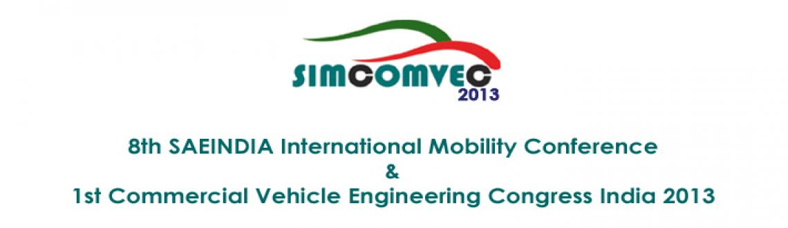 Book Online Tickets for SIMCOMVEC 2014, Chennai. DETAILS:  SIMCOMVEC International Mobility Conference & Commercial Vehicle Engineering Congress brought by SAEINDIA & SAE International from 4th to 7th December 2013  The conference will focus on key technology issues relevant