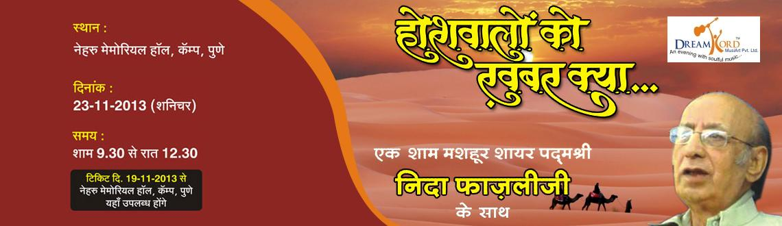 Book Online Tickets for Hosh Waalo Ko Khabar Kya...on 23rd Nov., Pune.  Ek Shaam Mashhoor Shayar Padmshree Nida Faazli Ji Ke Naam...