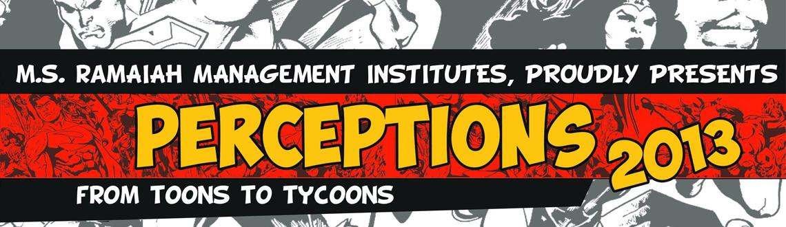 Book Online Tickets for PERCEPTIONS2013, Bengaluru. PERCEPTIONS'13-A National level inter college management  fest-promises to churn out and reward the best talent from more than 200  participating colleges.
