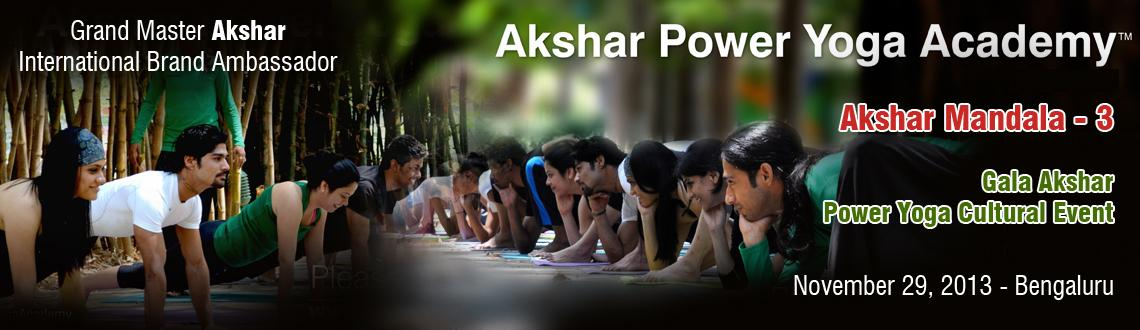 Book Online Tickets for Akshar Mandala 3 – Gala Akshar Power Y, Bengaluru. AksharPower Yoga Academyextends its whole hearted invitation to all for theGala Akshar Power Yoga Cultural EventAkshar Mandala 3and Certification Ceremony to be held onNovember 29th, 2013from6 pm to 9 p