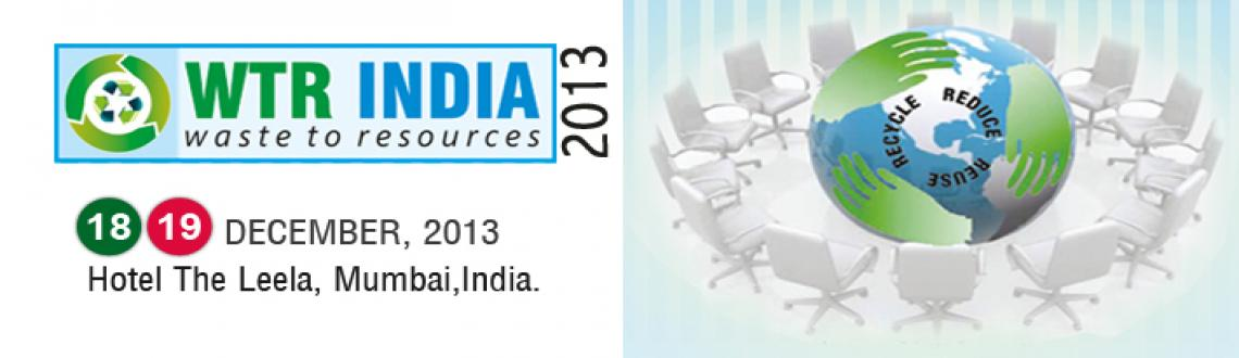 Book Online Tickets for WTR India 2013, Mumbai. WTR INDIA 2013 – Waste to Resource Conference and Exhibition scheduled from 18th - 19th December 2013 at Hotel the Leela,Mumbai, is an endeavor to create a neutral platform to address, discuss and deliberate issues relating to Solid Waste Manag