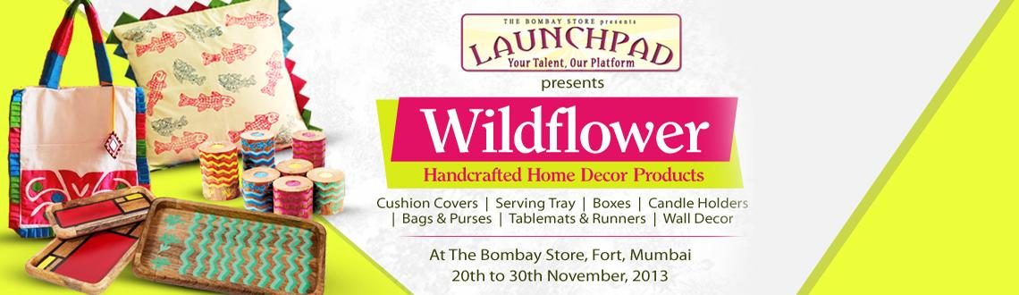Book Online Tickets for The Bombay Store presents 'Wildflower�, Mumbai. The 'Launchpad' initiative by The Bombay Store is in full swing since last month and has promoted more than 6 brands in October and November, not only in Mumbai but also in Bangalore. This month they have on display 'Wildflower&rsqu