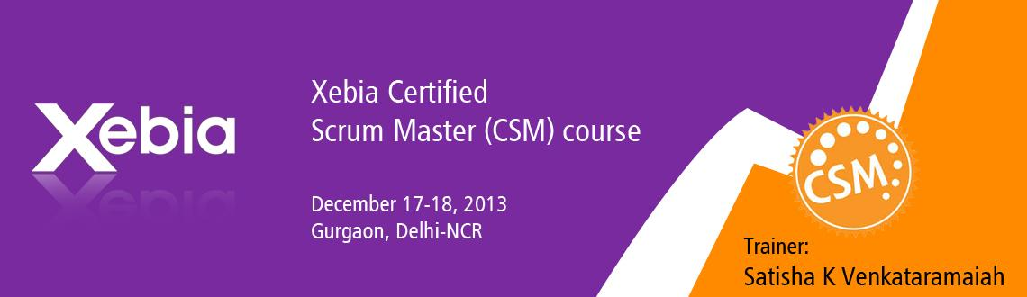 Book Online Tickets for Xebia Certified Scrum Master (CSM) cours, Gurugram. PROGRAM OVERVIEW AND TRAINING